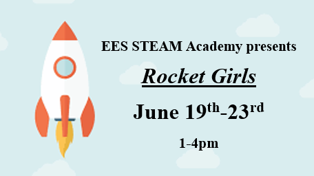 EES STEAM Camp, Rocket Girls, June 19th-23rd